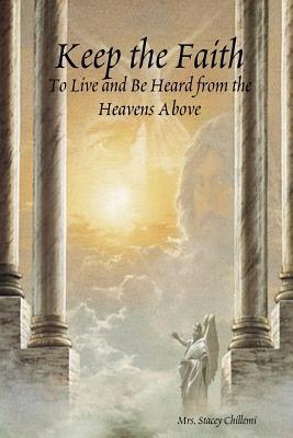 Keep the Faith:To Live and Be Heard from the Heavens Above