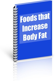 Special Report No. 1: Foods that Increase Body Fat